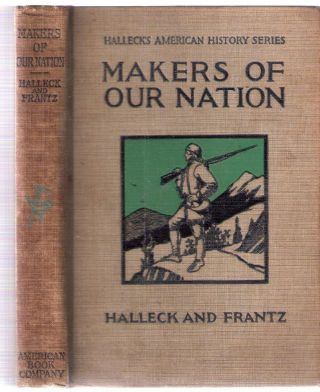 Makers of Our Nation Halleck's American History Series. Reuben Post M. A. Halleck, LL D.,...