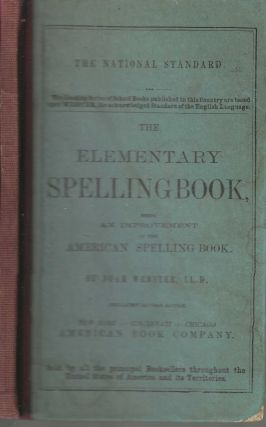 The Elementary Spelling Book Being an Improvement on the American Spelling Book. Noah Webster