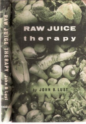 Raw Juice Therapy. John B. Lust