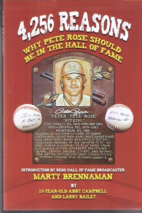 4,256 Reasons Why Pete Rose Should Be In the Hall of Fame. Abby Campbell, Larry Bailey