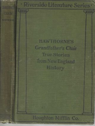 Grandfather's Chair True Stories from New England History 1620-1803; Riverside Literature Series....
