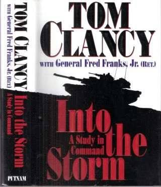 Into the Storm A Study in Command. Tom Clancy, Gen. Fred Jr Franks