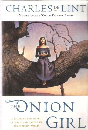The Onion Girl Newford #8; A Stunning New Novel of Magic and Danger. Charles de Lint