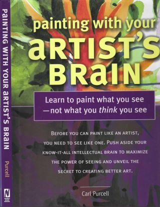 Painting with Your Artists Brain. Carl Purcell