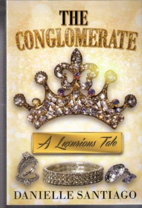 The Conglomerate; A Luxurious Tale. Danielle Santiago