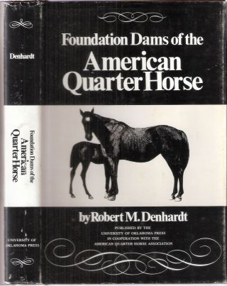 Foundation Dams of the The American Quarter Horse. Robert M. Denhardt