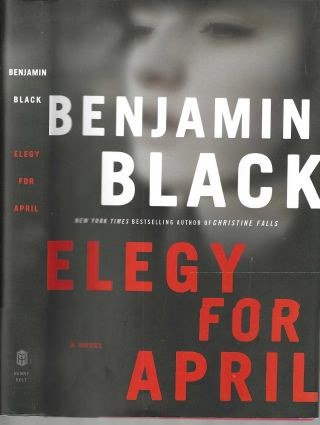 Elegy for April (Quirke, Book 3). Benjamin Black