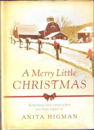 A Merry Little Christmas; Sometimes love comes when you least expect it. Anita Higman