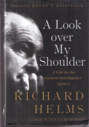 A Look Over My Shoulder; A Life in the Central Intelligence Agency. Richard Helms, William Hood