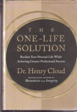 The One - Life Solution; Reclaiming Your Personal Life While Achieving Greater Professional...