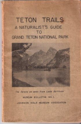 Teton Trails A Naturalist's Guide to Grand Teton National Park. Howard R. Stagner