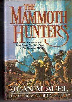 The Mammoth Hunters; Earth's Children Book 3. Jean M. Auel