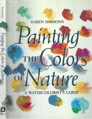 Painting the Colors of Nature; A Watercolorist Guide. Karen Simmons
