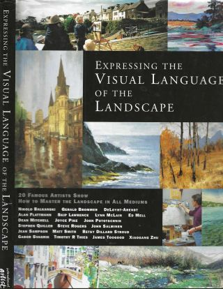 Expressing the Visual Language of the Landscape; 20 Famous Artists Show How to Master the...